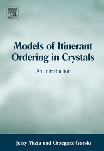 Models of Itinerant Ordering in Crystals - An Introduction ebook by Jerzy Mizia,Grzegorz Górski