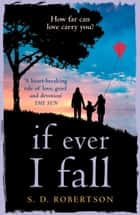 If Ever I Fall: A gripping, emotional story with a heart-breaking twist ebook by S.D. Robertson