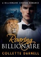 Roaring Billionaire: Part One ebook by Collette Darnell