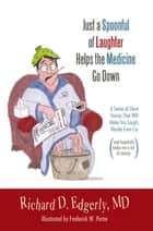 Just a Spoonful of Laughter Helps the Medicine Go Down ebook by Richard D. Edgerly, MD