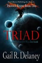 Triad - Phoenix Rising, #2 ebook by Gail R. Delaney