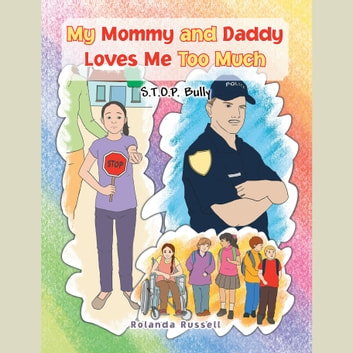My Mommy and Daddy Loves Me Too Much: S.T.O.P. Bully - S.T.O.P. Bully audiobook by Rolanda Russell
