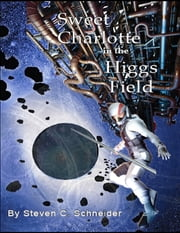 Sweet Charlotte In the Higgs Field ebook by Steven Schneider