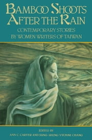 Bamboo Shoots After the Rain - Contemporary Stories by Women Writers of Taiwan ebook by Ann C. Carver, Sung-Sheng Yvonne Chang