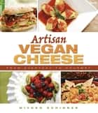 Artisan Vegan Cheese ebook by Miyoko Schinner
