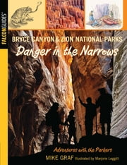 Bryce Canyon and Zion National Parks: Danger in the Narrows ebook by Mike Graf,Marjorie Leggitt