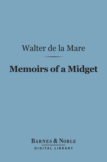 Memoirs of a Midget (Barnes & Noble Digital Library) ebook by Walter de la Mare