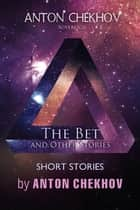 Short Stories by Anton Chekhov - The Bet and Other Stories ebook by Anton Chekhov