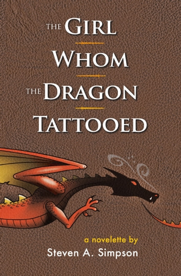The Girl Whom the Dragon Tattooed ebook by Steven A. Simpson