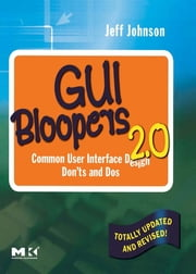 GUI Bloopers 2.0 - Common User Interface Design Don'ts and Dos ebook by Jeff Johnson