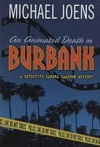An Animated Death In Burbank - A Detective Sandra Cameron Mystery ebook by Michael Joens