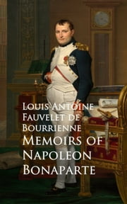 Memoirs of Napoleon Bonaparte ebook by Louis Antoine Fauvelet de Bourrienne