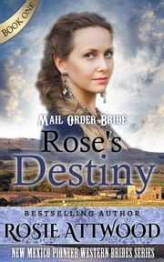 Rose's Destiny: New Mexico Pioneer Western Brides Series: (Sweet Clean Western Inspirational Historical Romance) - New Mexico Pioneer Western Brides Series ebook by ROSIE ATTWOOD
