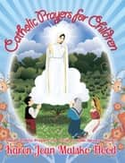 Catholic Prayers for Children ebook by Karen Jean Matsko Hood