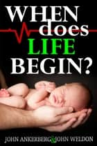 When Does Life Begin? And 39 Other Tough Questions About Abortion 電子書 by John Ankerberg, John G. Weldon