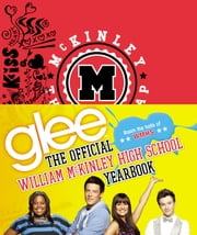Glee: The Official William McKinley High School Yearbook ebook by Debra Mostow Zakarin,The Creators of Glee