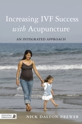 Increasing IVF Success with Acupuncture - An Integrated Approach ebook by Nick Dalton-Brewer