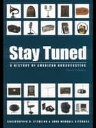 Stay Tuned ebook by Christopher H. Sterling,John Michael Kittross