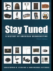 Stay Tuned - A History of American Broadcasting ebook by Christopher H. Sterling,John Michael Kittross