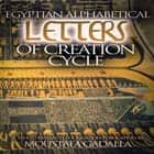Egyptian Alphabetical Letters of Creation Cycle audiobook by Moustafa Gadalla
