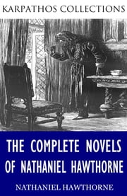The Complete Novels of Nathaniel Hawthorne ebook by Nathaniel Hawthorne
