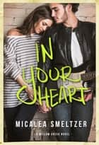 In Your Heart ebook by Micalea Smeltzer