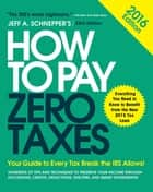 How to Pay Zero Taxes 2016: Your Guide to Every Tax Break the IRS Allows ebook by Jeff A. Schnepper