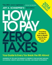 How to Pay Zero Taxes 2016: Your Guide to Every Tax Break the IRS Allows - Your Guide to Every Tax Break the IRS Allows ebook by Jeff Schnepper