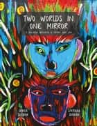 Two Worlds in One Mirror: a Dialogue Between a Father and Son ebook by Serge Dahan, Stephan Dahan