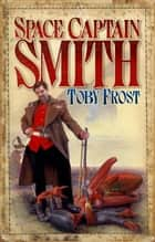 Space Captain Smith ebook by Toby Frost