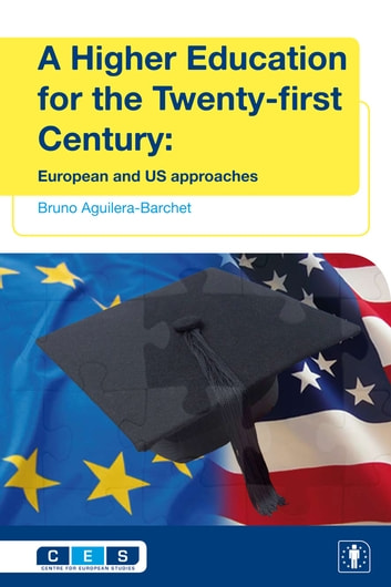 A Higher Education for the Twenty-first Century - European and US approaches ebook by Bruno Aguilera-Barchet