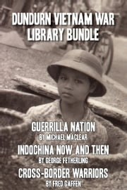 Dundurn Vietnam War Library Bundle - Guerrilla Nation / Indochina Now and Then / Cross-Border Warriors ebook by Michael Maclear,George Fetherling,Fred Gaffen