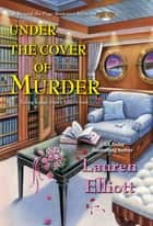 Under the Cover of Murder ebook by Lauren Elliott