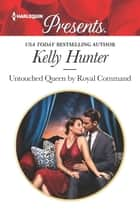 Untouched Queen by Royal Command - A Contemporary Royal Virgin Romance ebook by Kelly Hunter