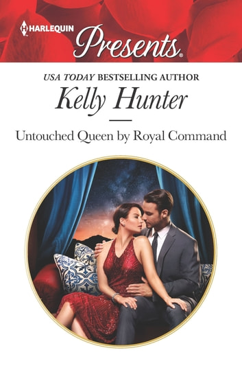 Untouched Queen by Royal Command - A Contemporary Royal Virgin Romance 電子書籍 by Kelly Hunter