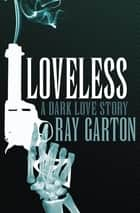 Loveless ebook by Ray Garton