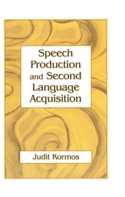 Speech Production and Second Language Acquisition ebook by Judit Kormos
