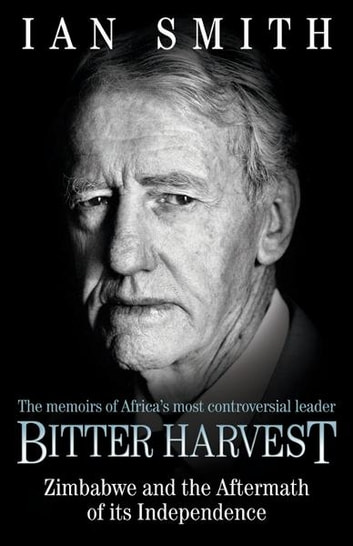 Bitter Harvest - Zimbabwe and the Aftermath of its Independence ebook by Ian Smith
