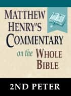 Matthew Henry's Commentary on the Whole Bible-Book of 2nd Peter ebook by Matthew Henry