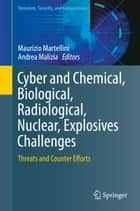 Cyber and Chemical, Biological, Radiological, Nuclear, Explosives Challenges - Threats and Counter Efforts ebook by Maurizio Martellini, Andrea Malizia