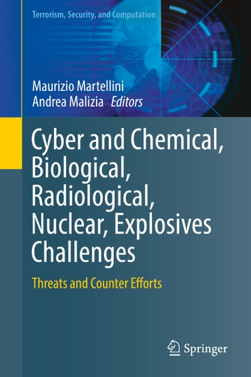 Cyber and Chemical, Biological, Radiological, Nuclear, Explosives Challenges - Threats and Counter Efforts ebook by