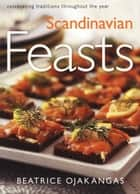 Scandinavian Feasts ebook by Beatrice Ojakangas