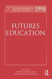 World Yearbook of Education 1998 - Futures Education ebook by David Hicks,Richard Slaughter
