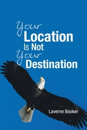 Your Location Is Not Your Destination ebook by Laverne Booker
