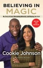 Believing in Magic - My Story of Love, Overcoming Adversity, and Keeping the Faith ebook by Cookie Johnson, Denene Millner