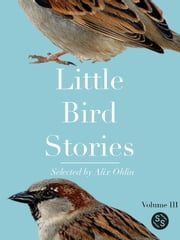 Little Bird Stories - Volume Three ebook by Alix Ohlin