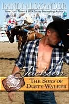 Jackson: The Sons of Dusty Walker ebook by Randi Alexander