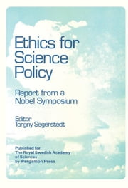 Ethics for Science Policy: Proceedings of a Nobel Symposium Held at Södergarn, Sweden, 20-25 August 1978 ebook by Segerstedt, Torgny