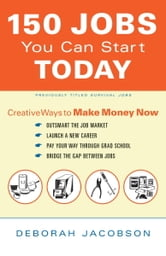 150 Jobs You Can Start Today - Creative Ways to Make Money Now ebook by Deborah Jacobson