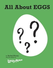 Lucky Peach All About Eggs - Everything We Know About the World's Most Important Food: A Cookbook ebook by Rachel Khong, the editors of Lucky Peach